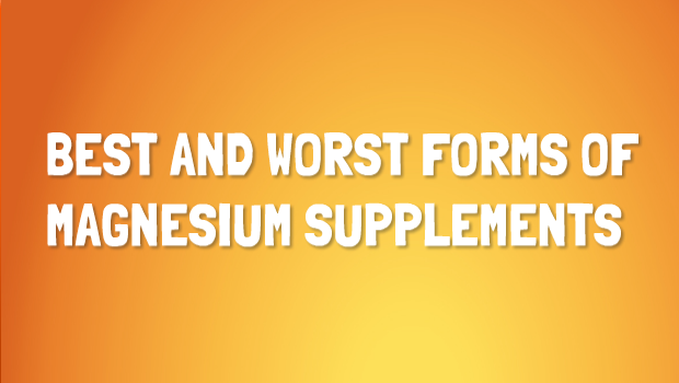 Best Form of Magnesium to Take and the Worst From of Magnesium to Avoid
